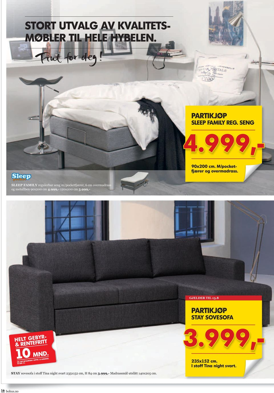 8 partikjøp stay sovesofa 10 MND. SE SIDE 31. 4.999,- 3.999,- 235x152 cm. i stoff tina night svart.