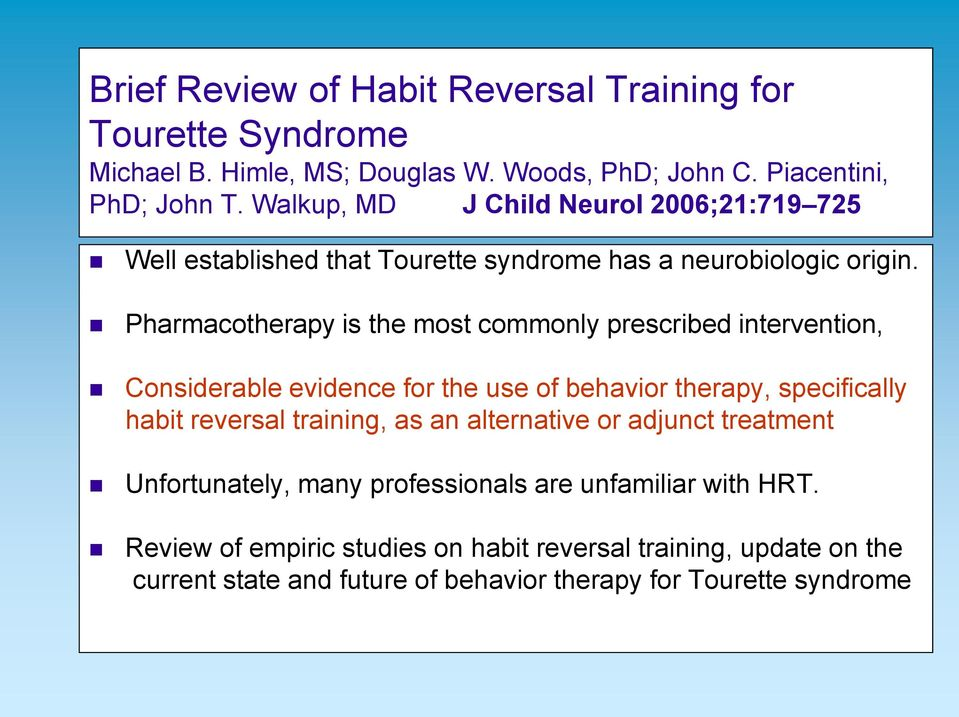 Pharmacotherapy is the most commonly prescribed intervention, Considerable evidence for the use of behavior therapy, specifically habit reversal training, as