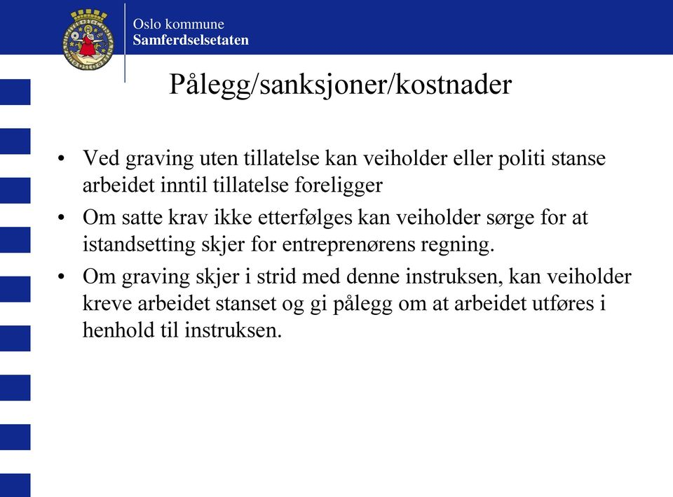 sørge for at istandsetting skjer for entreprenørens regning.