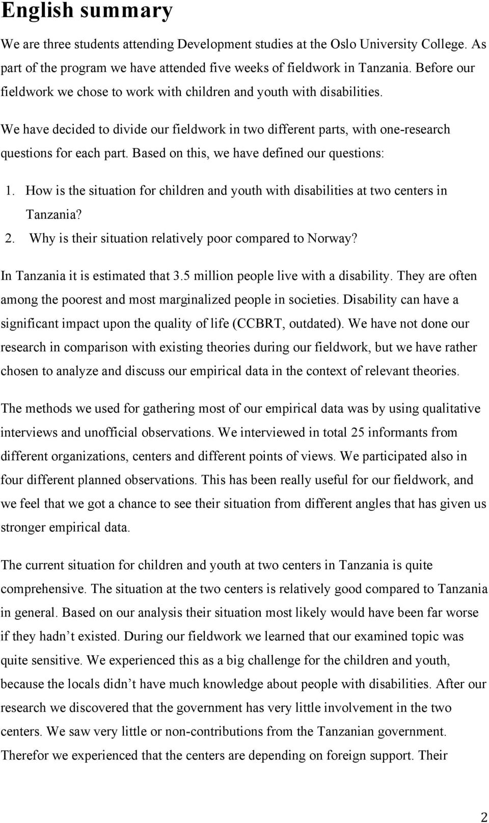 Based on this, we have defined our questions: 1. How is the situation for children and youth with disabilities at two centers in Tanzania? 2. Why is their situation relatively poor compared to Norway?