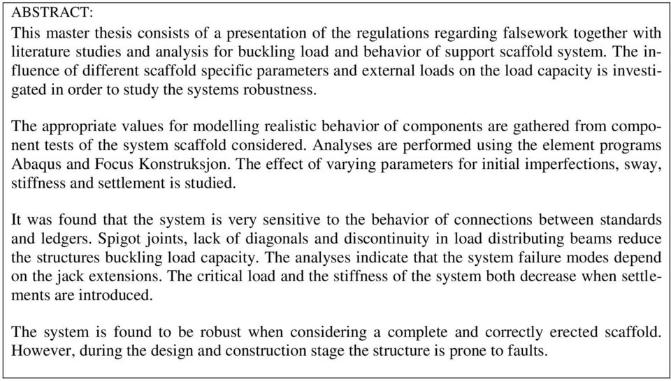 The appropriate values for modelling realistic behavior of components are gathered from component tests of the system scaffold considered.