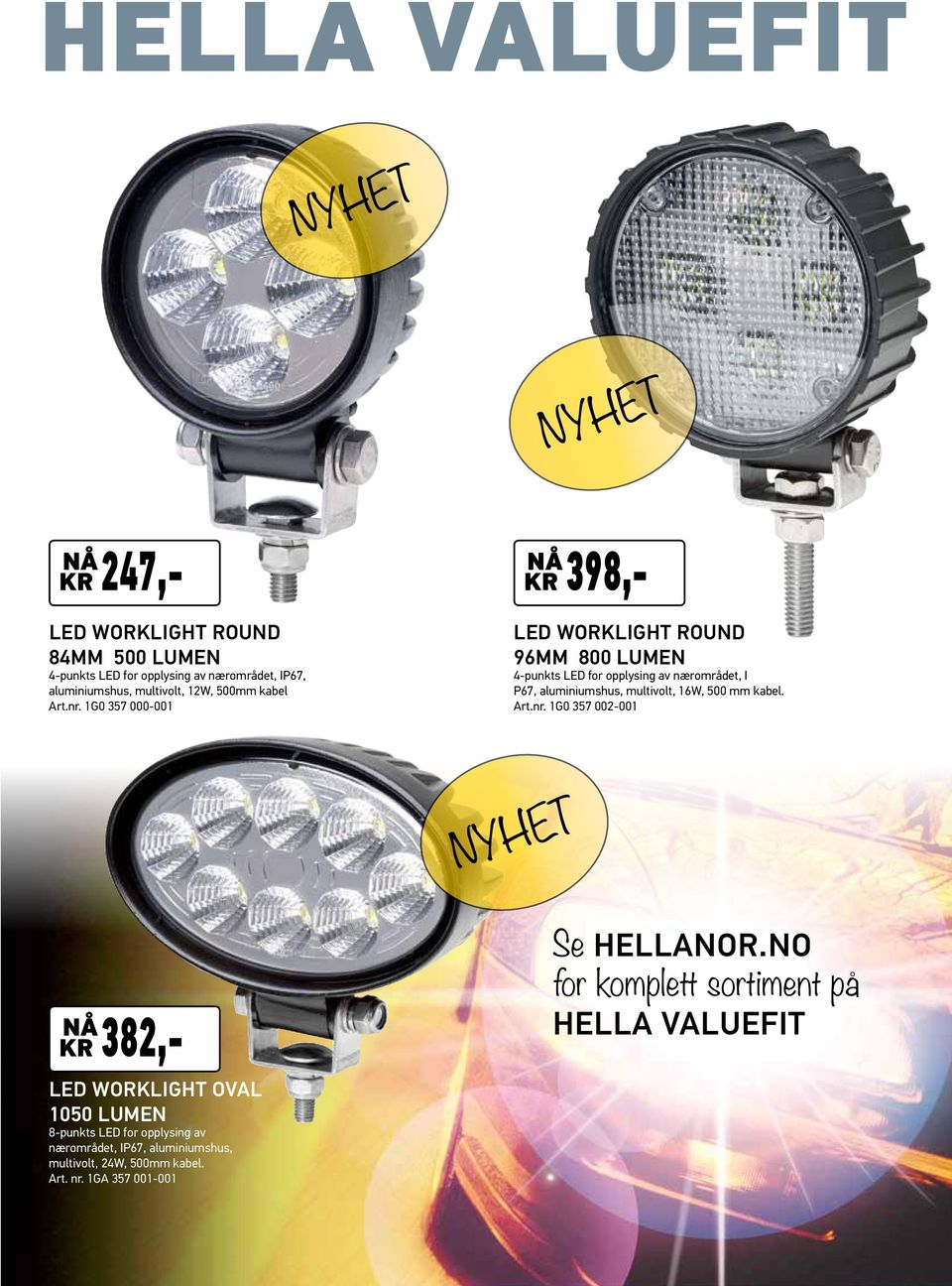 1G0 357 000-001 398,- LED worklight round 96mm 800 Lumen 4-punkts LED for opplysing av nærområdet, I P67, aluminiumshus, multivolt,
