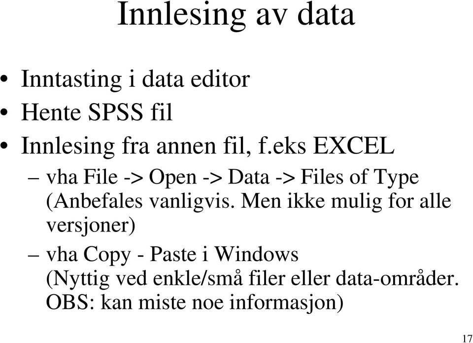 eks EXCEL vha File -> Open -> Data -> Files of Type (Anbefales vanligvis.