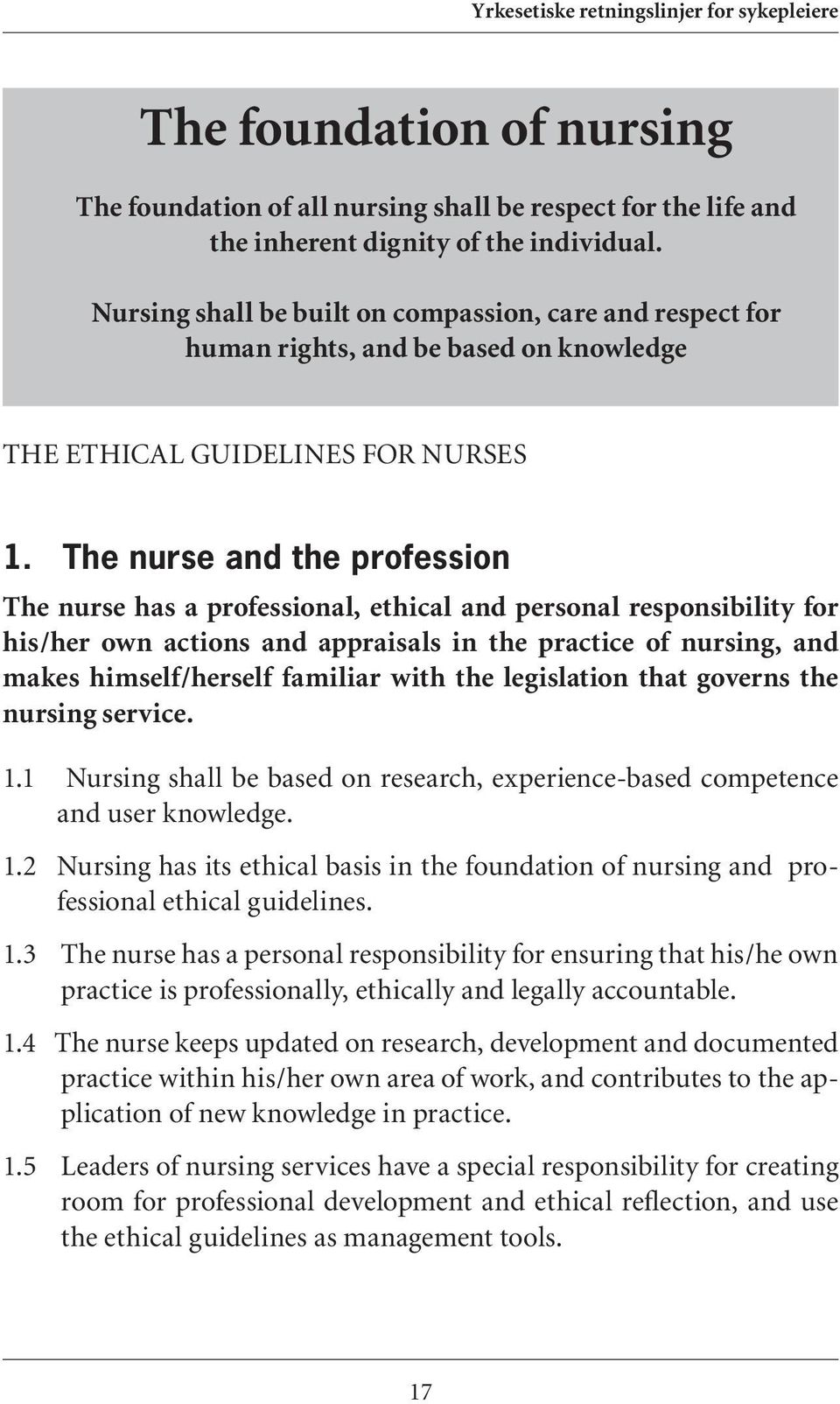 The nurse and the profession The nurse has a professional, ethical and personal responsibility for his/her own actions and appraisals in the practice of nursing, and makes himself/herself familiar