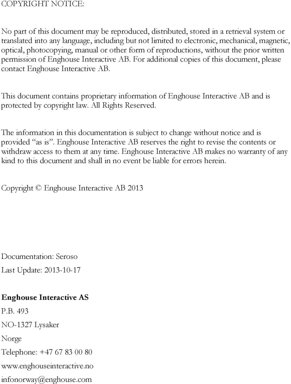 For additional copies of this document, please contact Enghouse Interactive AB. This document contains proprietary information of Enghouse Interactive AB and is protected by copyright law.