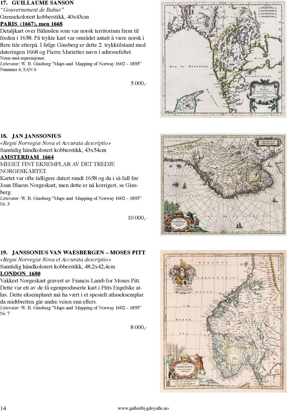 Litteratur: W. B. Ginsberg Maps and Mapping of Norway 1602 1855 Nummer 4, SAN 6 5 000,- 18.