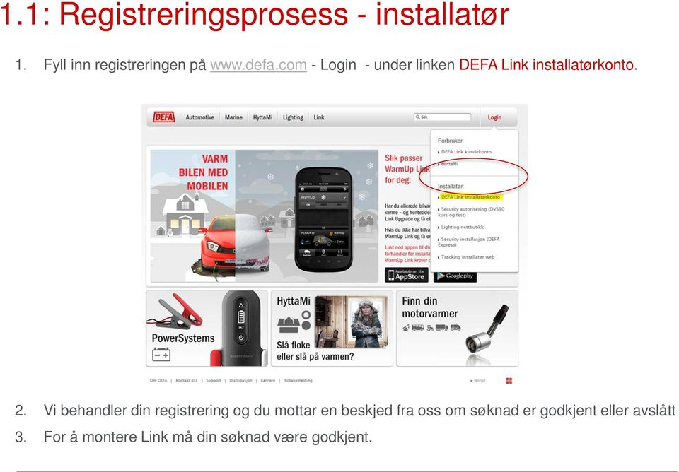 com - Login - under linken DEFA Link installatørkonto. 2.