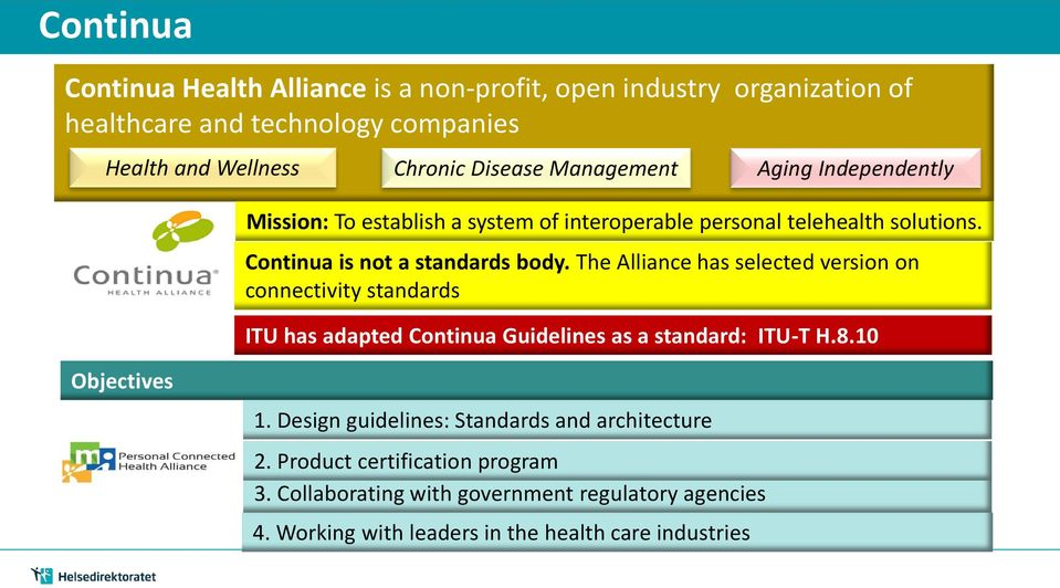 The Alliance has selected version on connectivity standards ITU has adapted Continua Guidelines as a standard: ITU-T H.8.10 Objectives 1.
