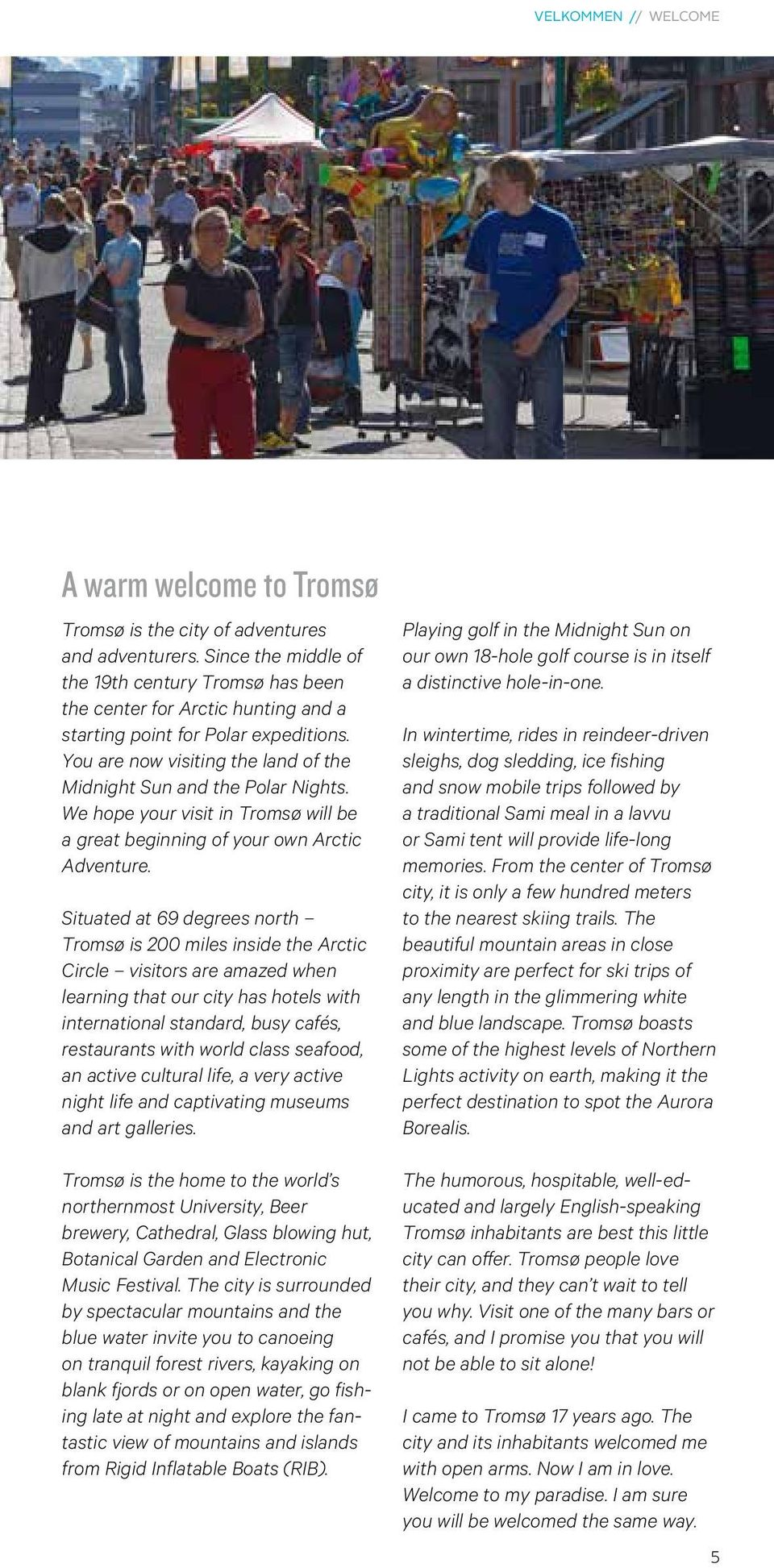 We hope your visit in Tromsø will be a great beginning of your own Arctic Adventure.