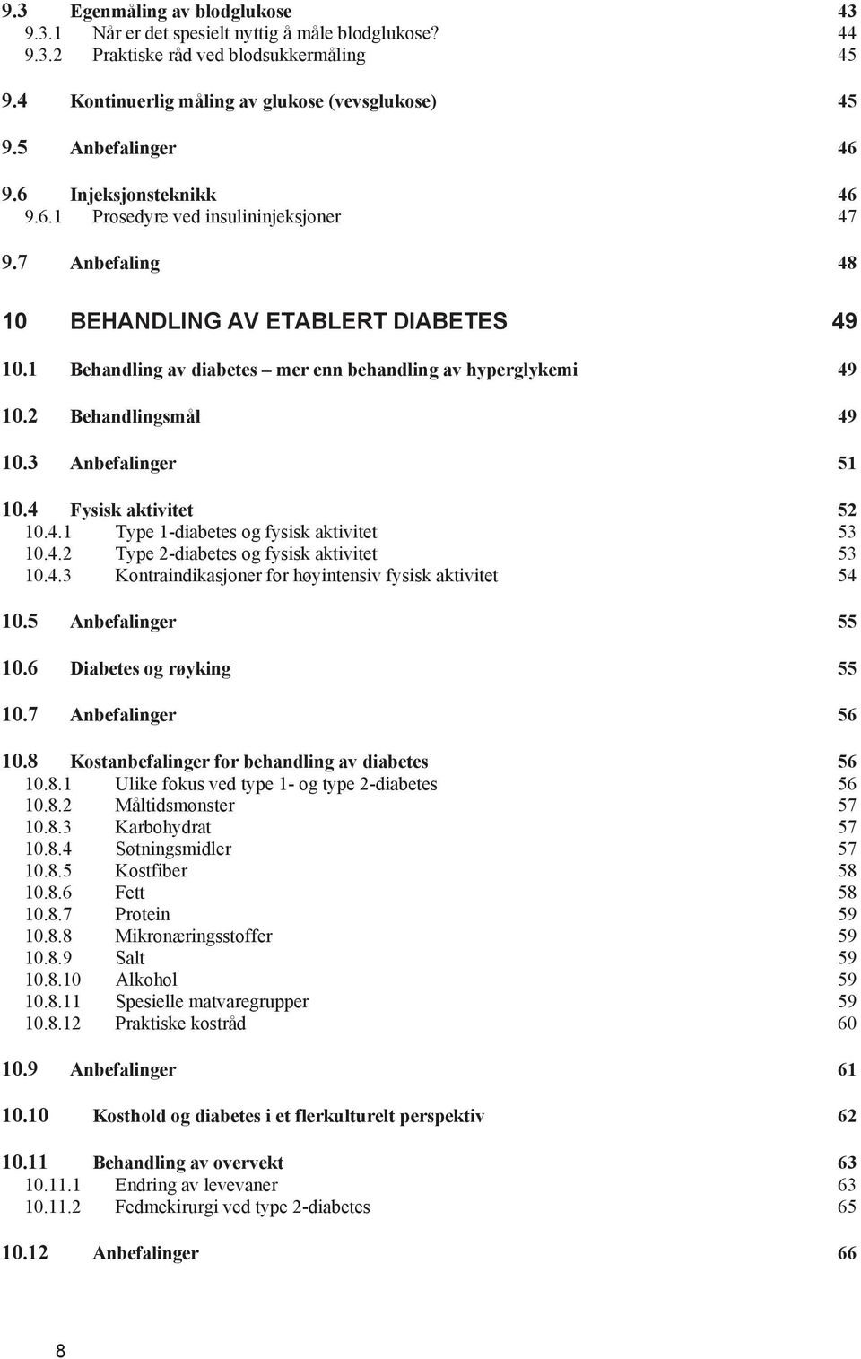 1 Behandling av diabetes mer enn behandling av hyperglykemi 49 10.2 Behandlingsmål 49 10.3 Anbefalinger 51 10.4 Fysisk aktivitet 52 10.4.1 Type 1-diabetes og fysisk aktivitet 53 10.4.2 Type 2-diabetes og fysisk aktivitet 53 10.
