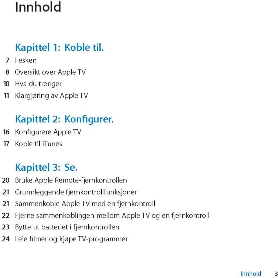 16 Konfigurere Apple TV 17 Koble til itunes Kapittel 3: Se.