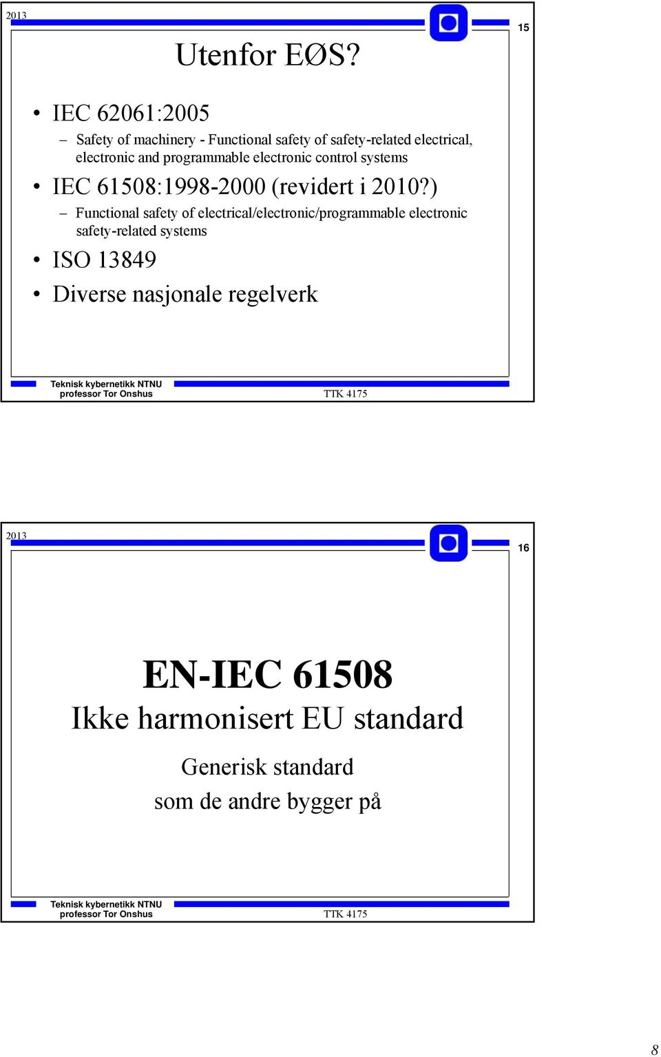 programmable electronic control systems IEC 61508:1998-2000 (revidert i 2010?