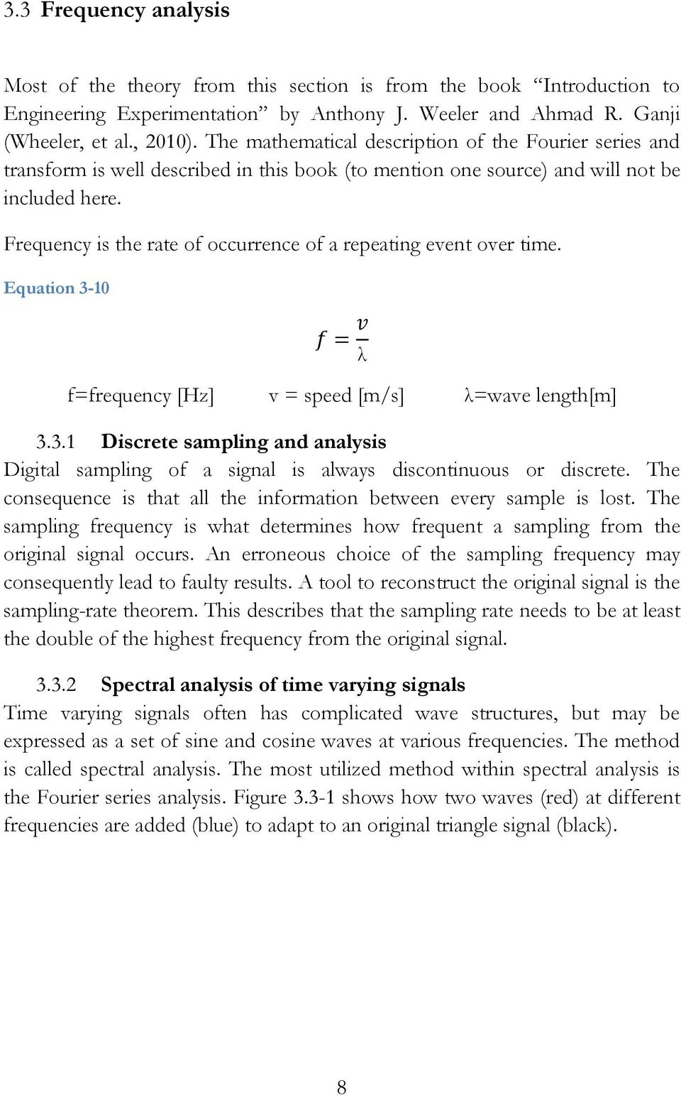 Frequency is the rate of occurrence of a repeating event over time. Equation 3-10 f=frequency [Hz] v = speed [m/s] λ=wave length[m] 3.3.1 Discrete sampling and analysis Digital sampling of a signal is always discontinuous or discrete.