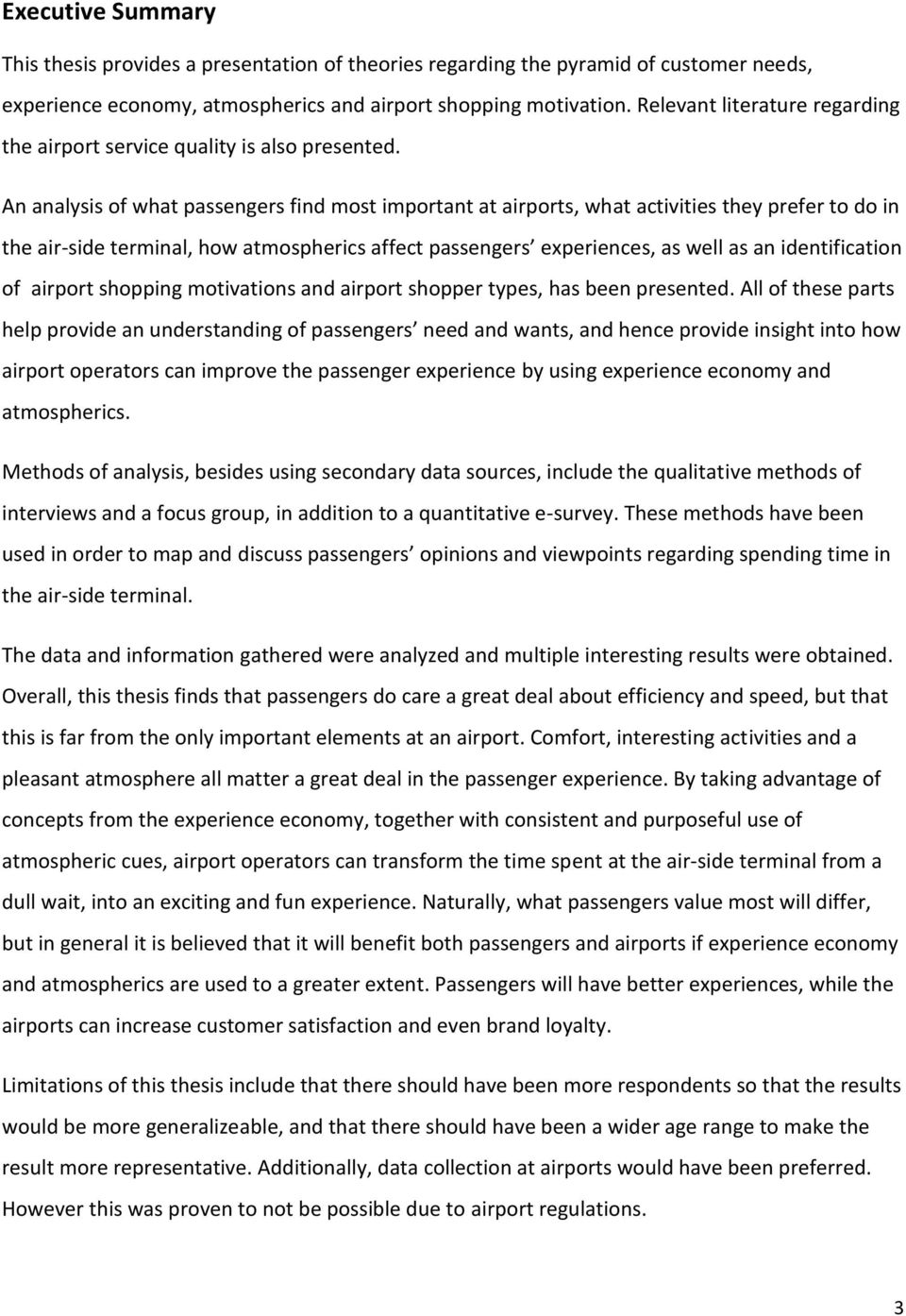 An analysis of what passengers find most important at airports, what activities they prefer to do in the air-side terminal, how atmospherics affect passengers experiences, as well as an