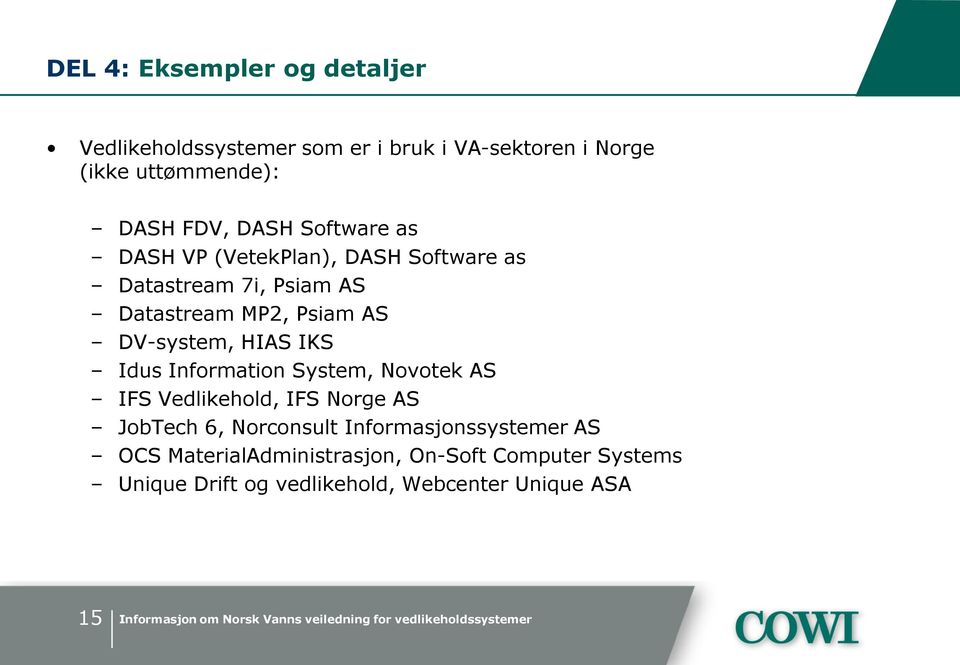 DV-system, HIAS IKS Idus Information System, Novotek AS IFS Vedlikehold, IFS Norge AS JobTech 6, Norconsult
