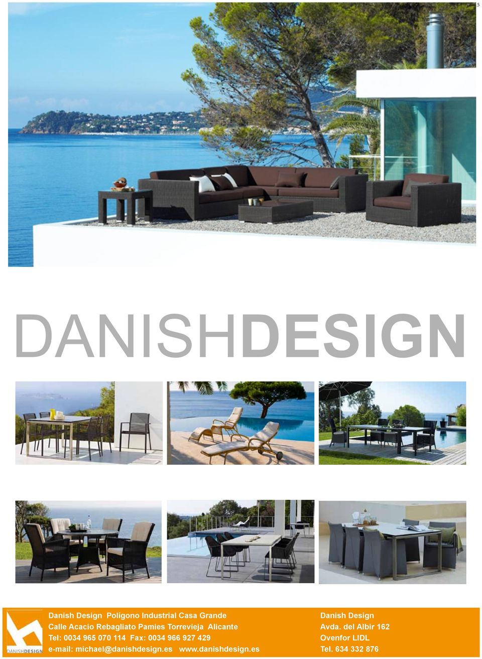 114 Fax: 0034 966 927 429 e-mail: michael@danishdesign.es www.