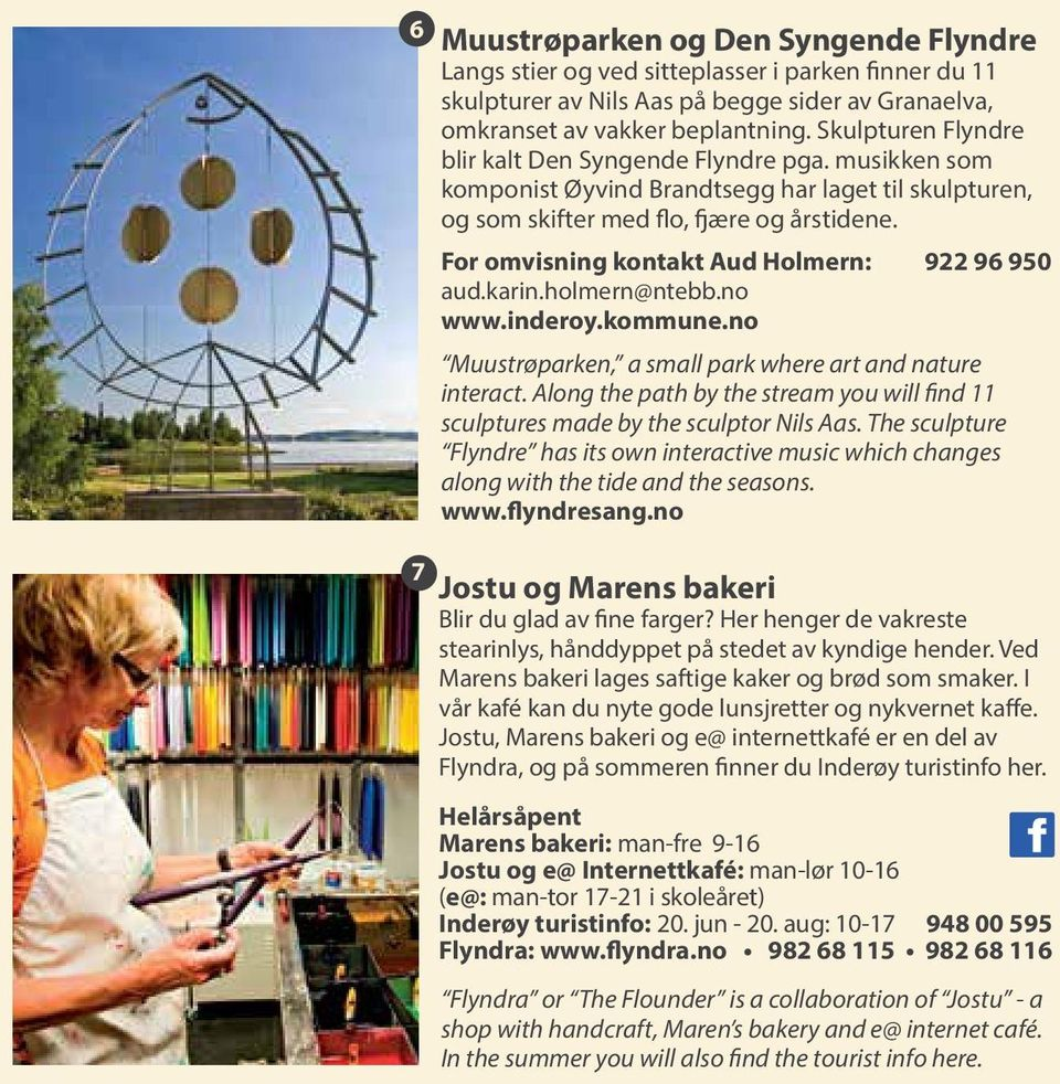 For omvisning kontakt Aud Holmern: 922 96 950 aud.karin.holmern@ntebb.no www.inderoy.kommune.no Muustrøparken, a small park where art and nature interact.