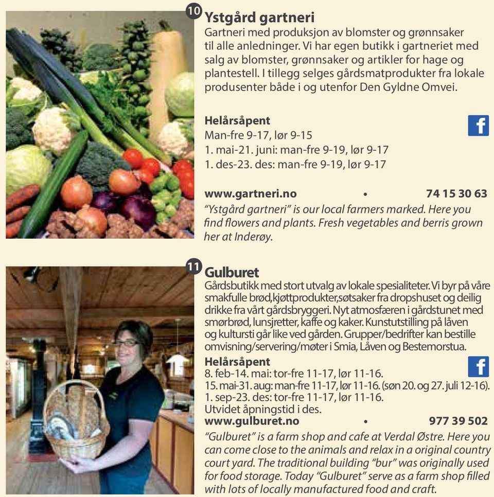 gartneri.no 74 15 30 63 Ystgård gartneri is our local farmers marked. Here you find flowers and plants. Fresh vegetables and berris grown her at Inderøy.