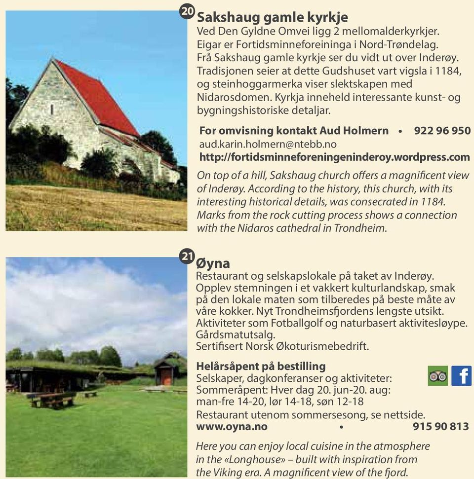 For omvisning kontakt Aud Holmern 922 96 950 aud.karin.holmern@ntebb.no http://fortidsminneforeningeninderoy.wordpress.com On top of a hill, Sakshaug church offers a magnificent view of Inderøy.