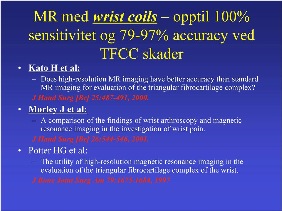Morley J et al: A comparison of the findings of wrist arthroscopy and magnetic resonance imaging in the investigation of wrist pain.