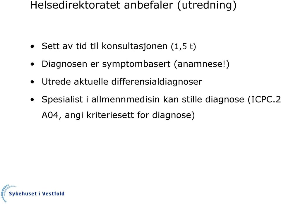 ) Utrede aktuelle differensialdiagnoser Spesialist i