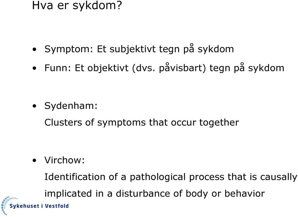 påvisbart) tegn på sykdom Sydenham: Clusters of symptoms that occur
