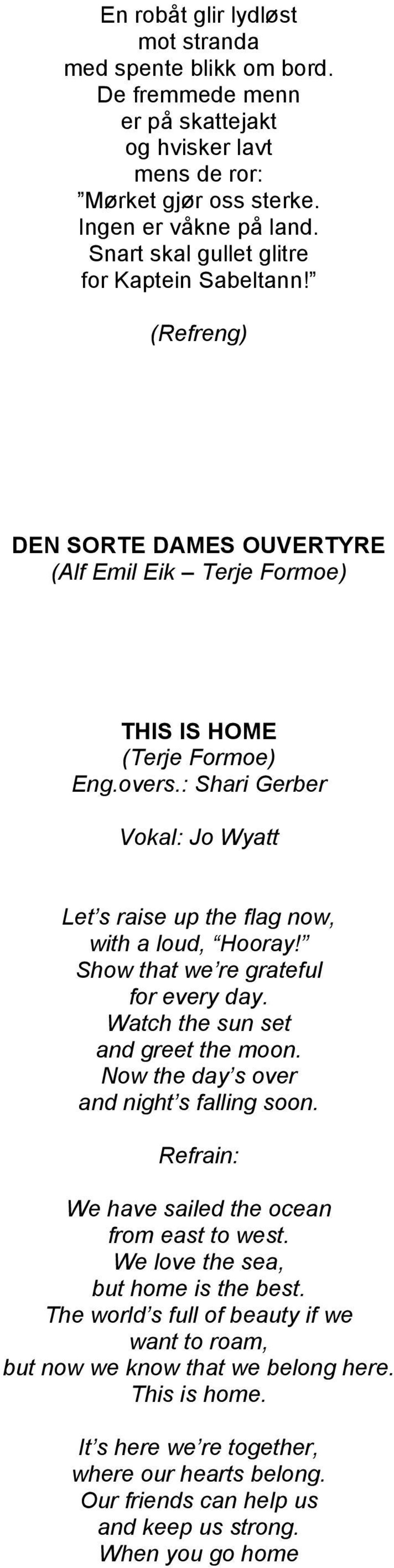 : Shari Gerber Vokal: Jo Wyatt Let s raise up the flag now, with a loud, Hooray! Show that we re grateful for every day. Watch the sun set and greet the moon.
