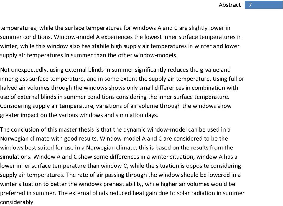 the other window models. Not unexpectedly, using external blinds in summer significantly reduces the g value and inner glass surface temperature, and in some extent the supply air temperature.