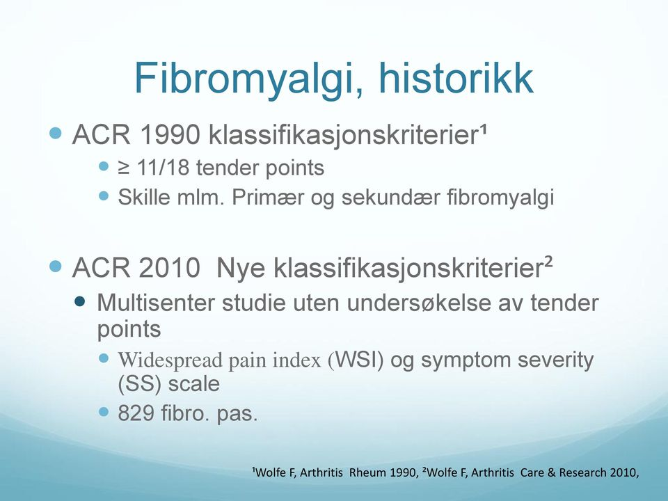 uten undersøkelse av tender points Widespread pain index (WSI) og symptom severity (SS)