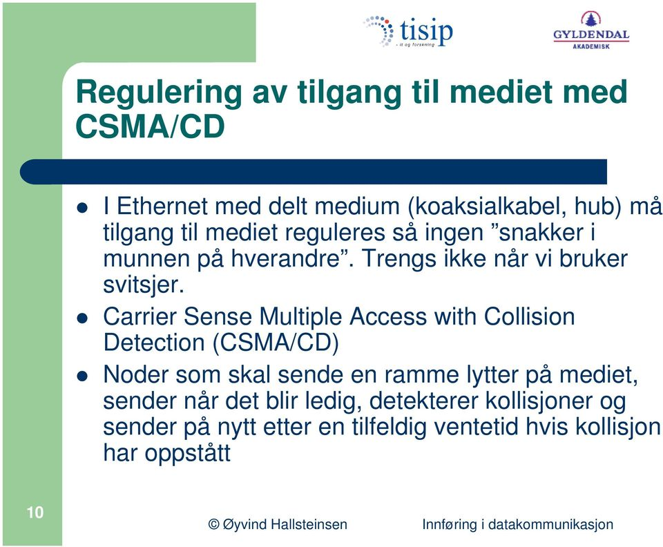 Carrier Sense Multiple Access with Collision Detection (CSMA/CD) Noder som skal sende en ramme lytter på