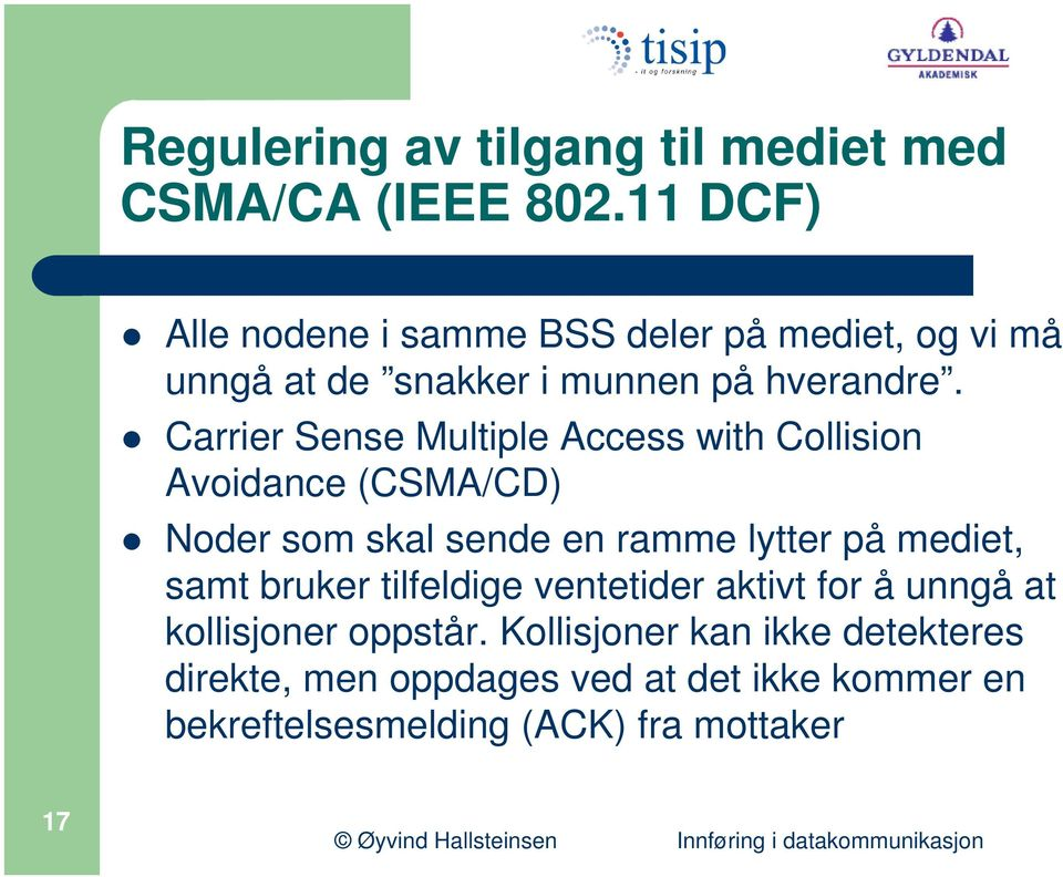 Carrier Sense Multiple Access with Collision Avoidance (CSMA/CD) Noder som skal sende en ramme lytter på mediet,