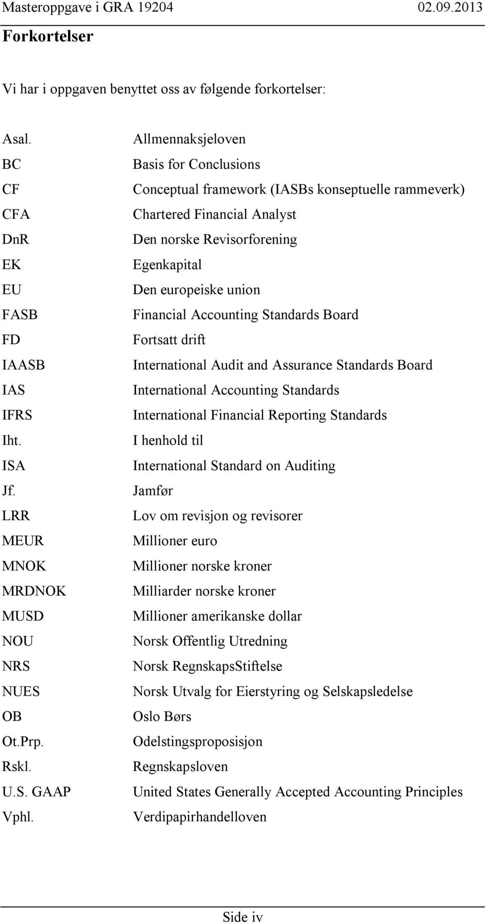 Accounting Standards Board Fortsatt drift International Audit and Assurance Standards Board International Accounting Standards International Financial Reporting Standards I henhold til International