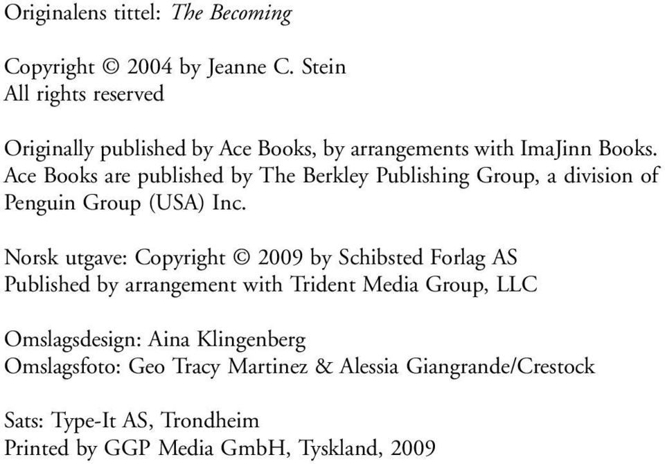 Ace Books are published by The Berkley Publishing Group, a division of Penguin Group (USA) Inc.