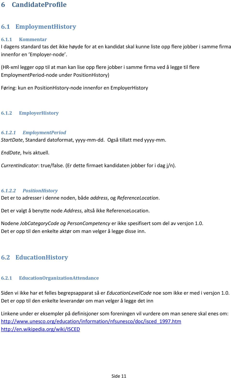 EmployerHistory 6.1.2 EmployerHistory 6.1.2.1 EmploymentPeriod StartDate, Standard datoformat, yyyy-mm-dd. Også tillatt med yyyy-mm. EndDate, hvis aktuell. CurrentIndicator: true/false.