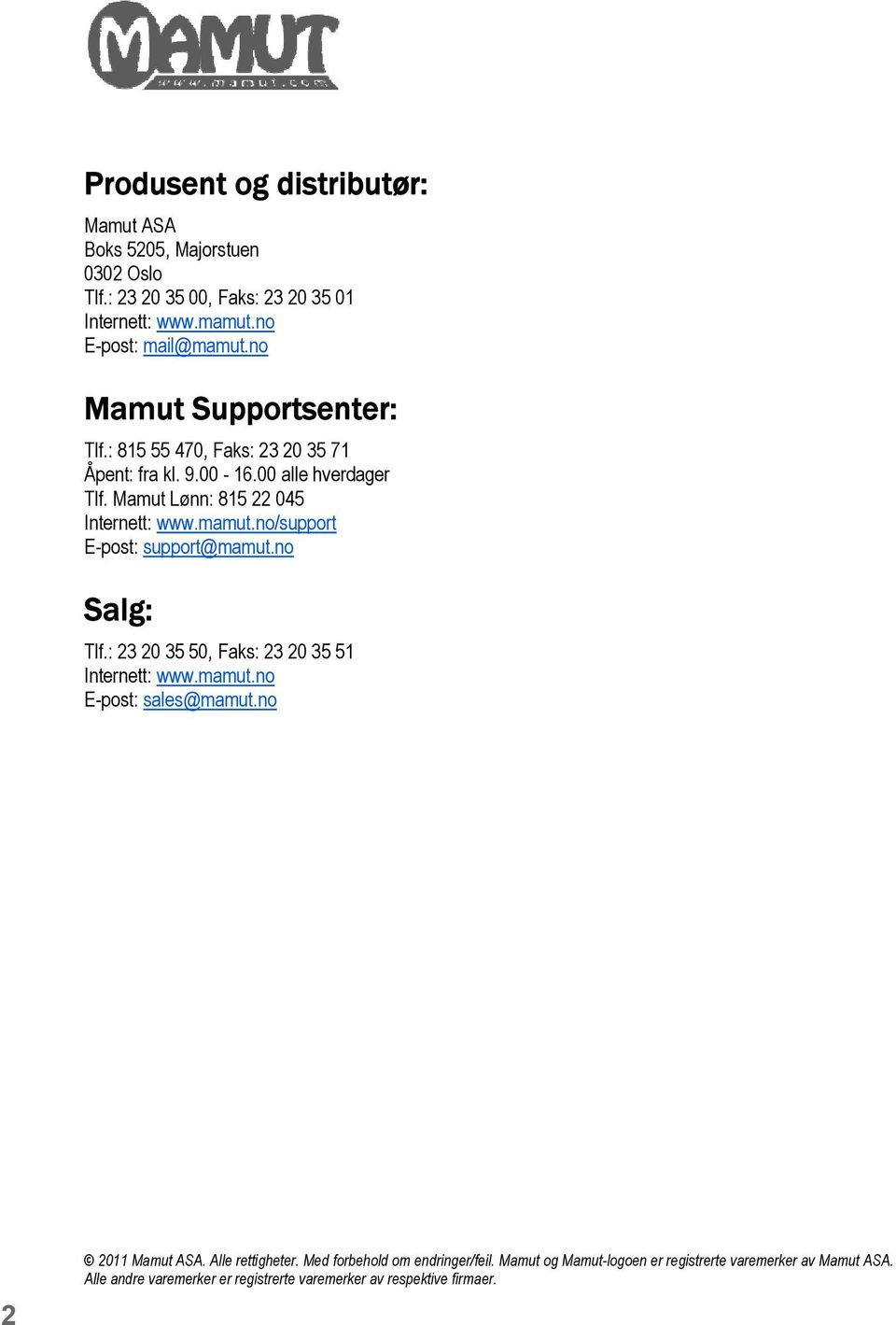 no/support E-post: support@mamut.no Salg: Tlf.: 23 20 35 50, Faks: 23 20 35 51 Internett: www.mamut.no E-post: sales@mamut.no 2 2011 Mamut ASA.