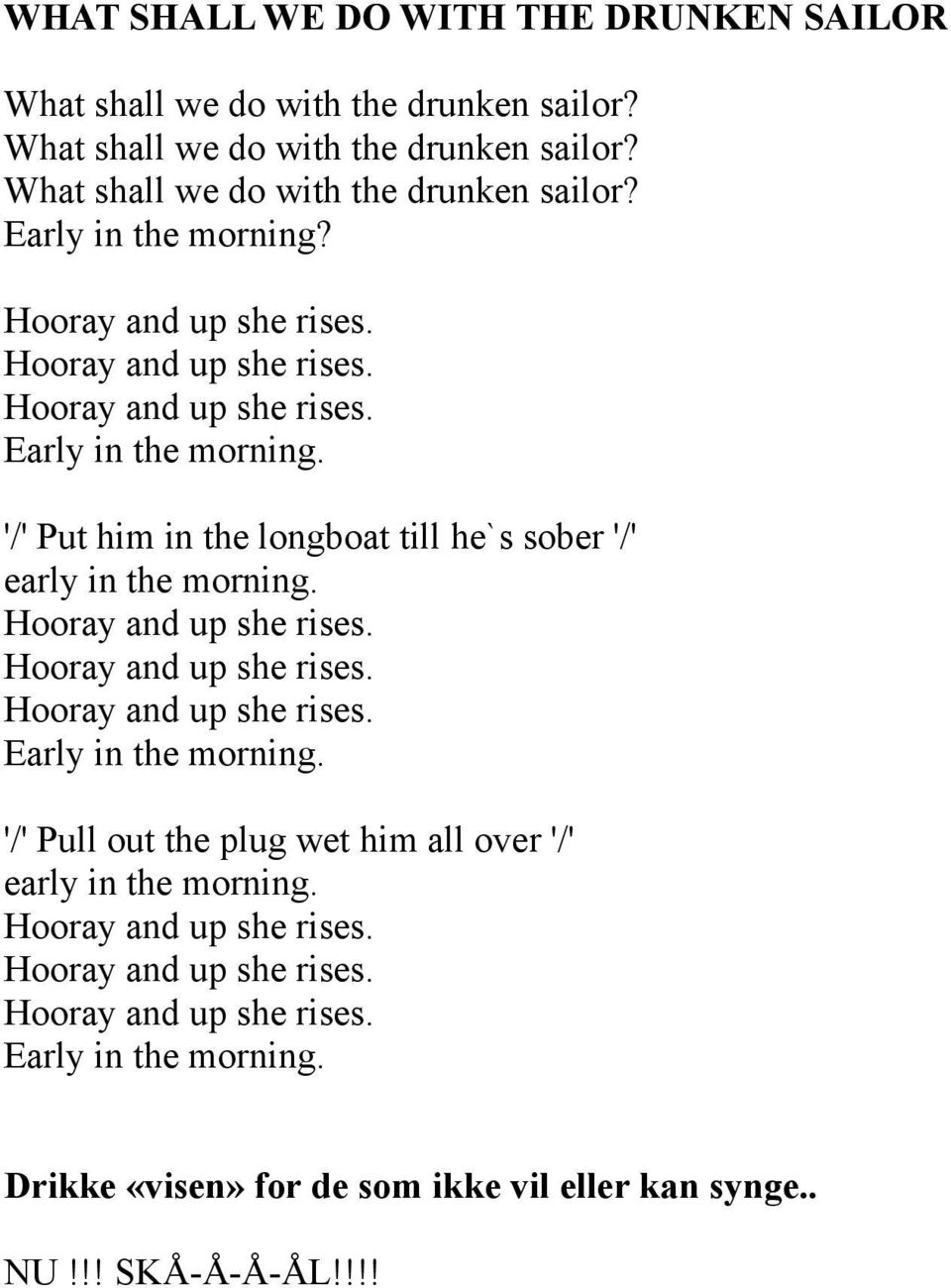 Early in the morning. '/' Put him in the longboat till he`s sober '/' early in the morning. Early in the morning.