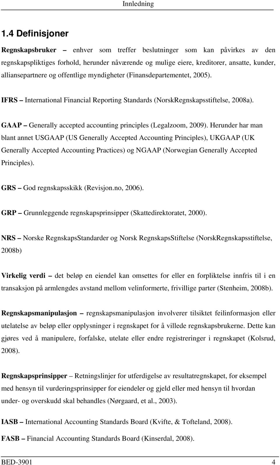 offentlige myndigheter (Finansdepartementet, 2005). IFRS International Financial Reporting Standards (NorskRegnskapsstiftelse, 2008a). GAAP Generally accepted accounting principles (Legalzoom, 2009).