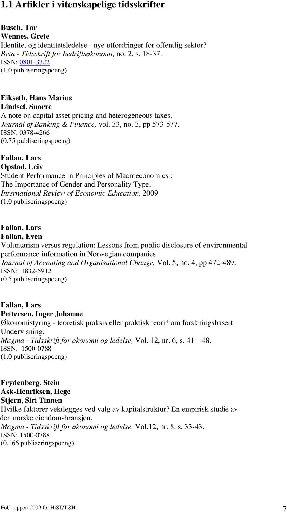 ISSN: 0378-4266 (0.75 publiseringspoeng) Fallan, Lars Opstad, Leiv Student Performance in Principles of Macroeconomics : The Importance of Gender and Personality Type.