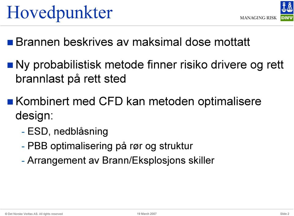 CFD kan metoden optimalisere design: - ESD, nedblåsning - PBB
