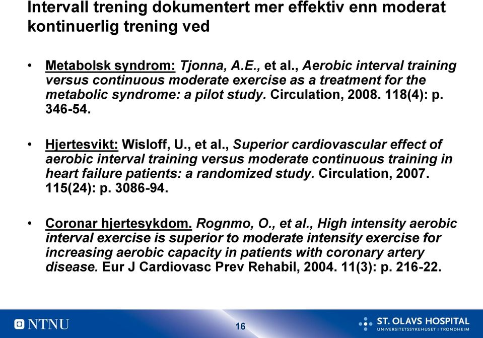 , et al., Superior cardiovascular effect of aerobic interval training versus moderate continuous training in heart failure patients: a randomized study. Circulation, 2007. 115(24): p.