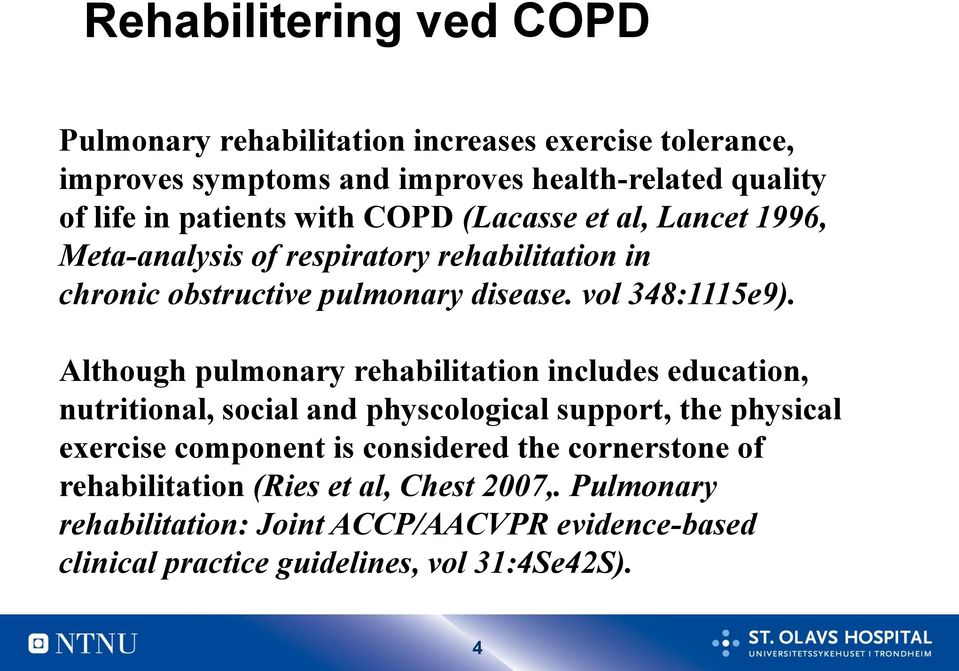Although pulmonary rehabilitation includes education, nutritional, social and physcological support, the physical exercise component is considered the