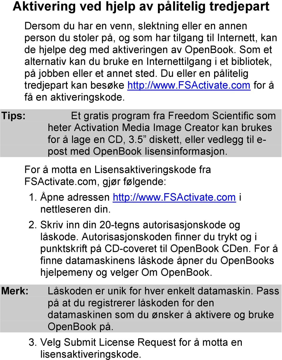 com for å få en aktiveringskode. Et gratis program fra Freedom Scientific som heter Activation Media Image Creator kan brukes for å lage en CD, 3.