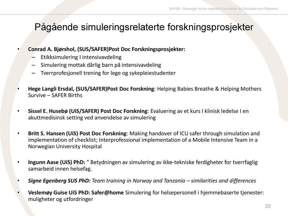 Langli Ersdal, (SUS/SAFER)Post Doc Forskning: Helping Babies Breathe & Helping Mothers Survive SAFER Births Sissel E.