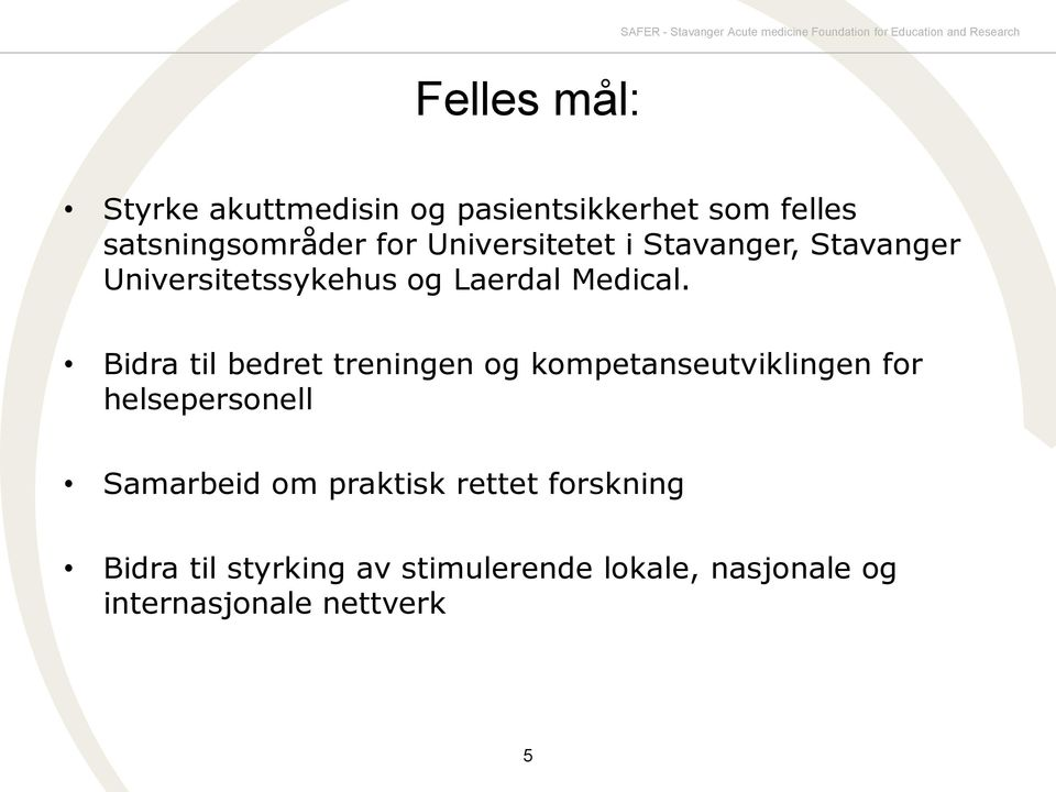 og Laerdal Medical.