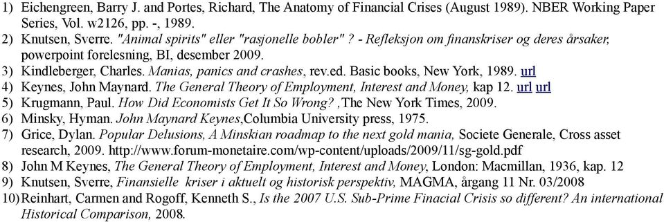 Basic books, New York, 1989. url 4) Keynes, John Maynard. The General Theory of Employment, Interest and Money, kap 12. url url 5) Krugmann, Paul. How Did Economists Get It So Wrong?