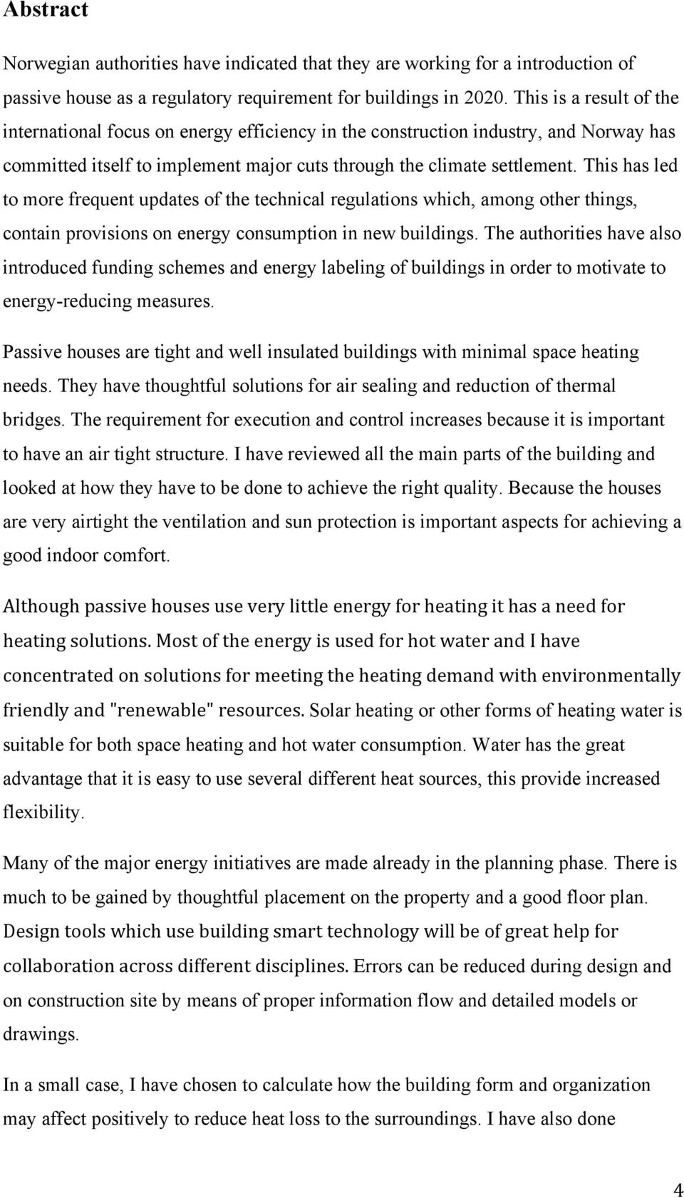 This has led to more frequent updates of the technical regulations which, among other things, contain provisions on energy consumption in new buildings.