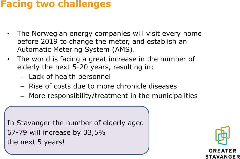 The world is facing a great increase in the number of elderly the next 5-20 years, resulting in: Lack of health