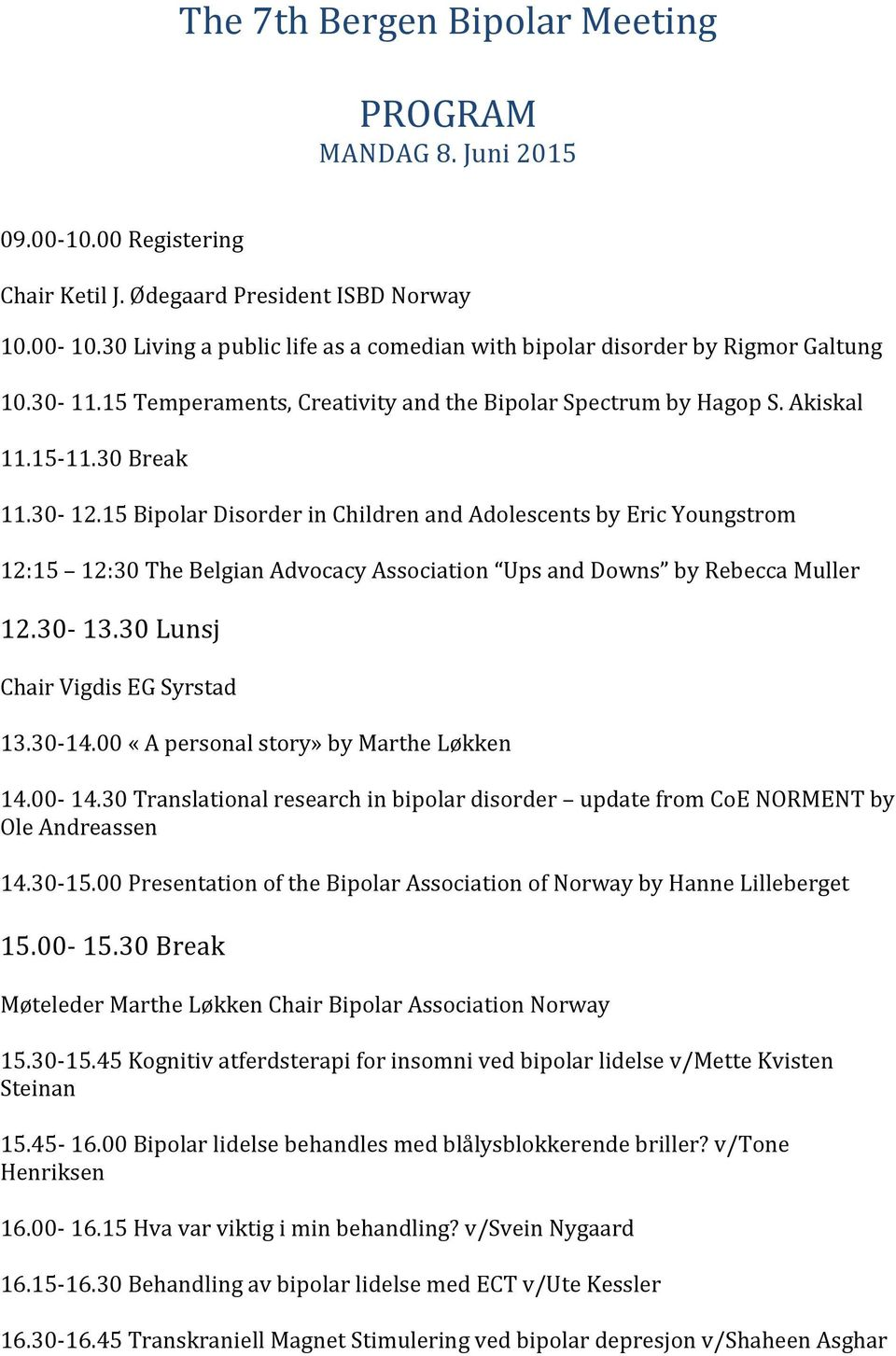 15 Bipolar Disorder in Children and Adolescents by Eric Youngstrom 12:15 12:30 The Belgian Advocacy Association Ups and Downs by Rebecca Muller 12.30-13.30 Lunsj Chair Vigdis EG Syrstad 13.30-14.