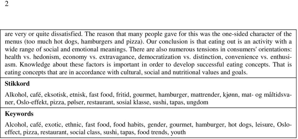 extravagance, democratization vs. distinction, convenience vs. enthusiasm. Knowledge about these factors is important in order to develop successful eating concepts.
