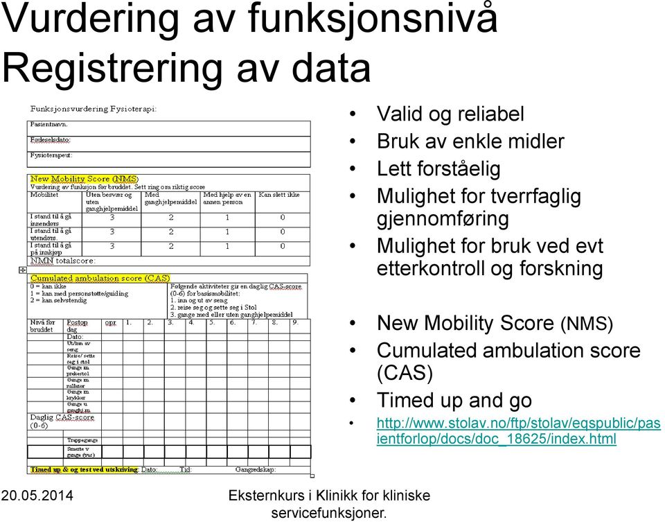 etterkontroll og forskning New Mobility Score (NMS) Cumulated ambulation score (CAS)